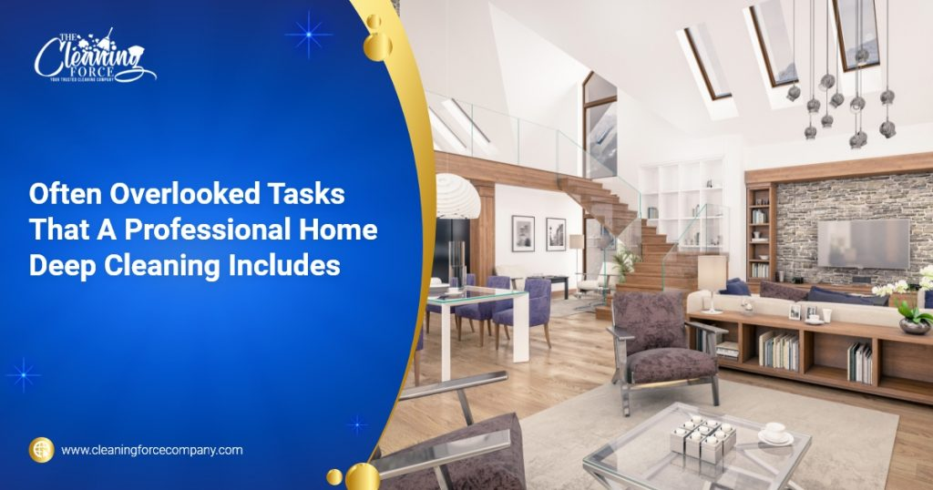 Often Overlooked Tasks That A Professional Home Deep Cleaning Includes